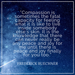 compassion-is-sometimes-the-fatal-capacity-for-feeling-what-it-is-like-to-live-inside-somebody-elses-skin-it-is-the-knowledge-that-there-can-never-really-be-any-peace-and-joy-for-me-until-t