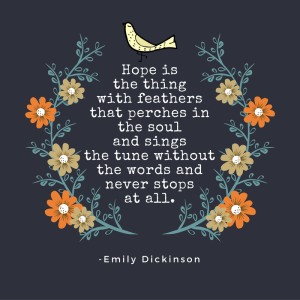 hope-is-the-thing-with-feathers-that-perches-in-the-soul-and-sings-the-tune-without-the-words-and-never-stops-at-all-emily-dickinson1